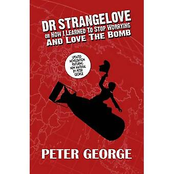 Dr Strangelove or How I Learned to Stop Worrying and Love the Bomb by George & Peter