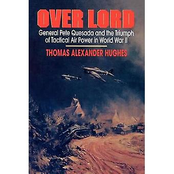 Overlord General Pete Quesada and the Triumph of Tactical Air Power in World War II by Hughes & Thomas Alexander
