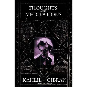 Thoughts and Meditations by Gibran & Kahlil