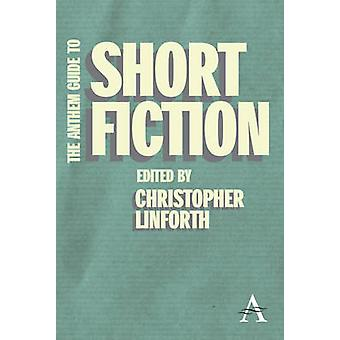 The Anthem Guide to Short Fiction by Linforth & Christopher