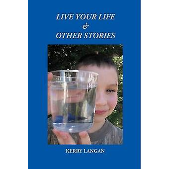Live Your Life  Other Stories by Langan & Kerry