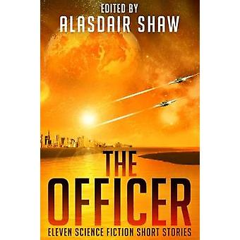 The Officer Eleven Science Fiction Kurzgeschichten von Shaw & Alasdair
