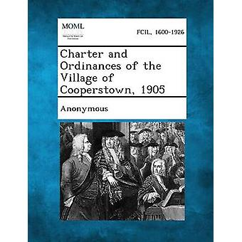 Charter and Ordinances of the Village of Cooperstown 1905 by Anonymous