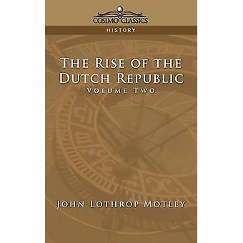 The Rise of the Dutch Republic  Volume 2 by Motley & John Lothrop