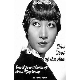 The Tool of the Sea The Life and Times of Anna May Wong by Jennifer & Warner