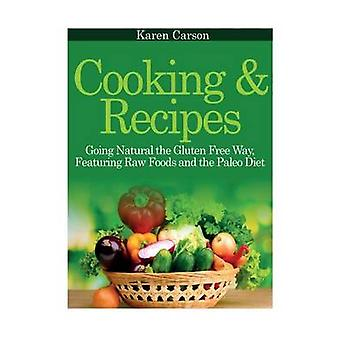 Cooking and Recipes Going Natural the Gluten Free Way Featuring Raw Foods and the Paleo Diet by Carson & Karen