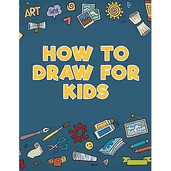 How to Draw for Kids by Scholar & Young