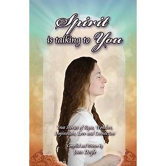 Spirit Is Talking to You True Stories of Signs Wonders Inspiration Love and Connection by Doyle & Joan
