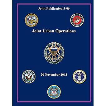 Joint Urban Operations Joint Publication 306 by Joint Chiefs of Staff
