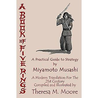 A Book of Five Rings A Practical Guide to Strategy de Miyamoto Musashi A Modern Translation For The 21st Century de Theresa M. Moore de Moore & Theresa M.