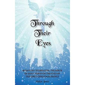Through Their Eyes 40 Days of  Celebrating the Birth of Jesus Through the Eyes of the First Christmas People by Jones & Kellye