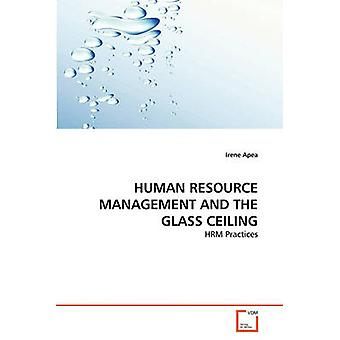 HUMAN RESOURCE MANAGEMENT AND THE GLASS CEILING by Apea & Irene