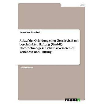 Ablauf der Grndung einer Gesellschaft mit beschrnkter Haftung GmbH. Unternehmergesellschaft vereinfachtes Verfahren und Haftung by Streubel & Jaqueline