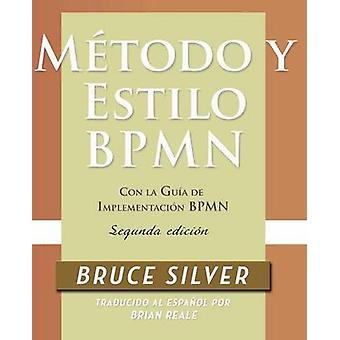 Mtodo y Estilo BPMN Segunda Edicin con la Gua de Implementacin BPMN by Silver & Bruce