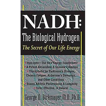 NADH The Biological Hydrogen The Secret of Our Life Energy by Birkmayer & George D.