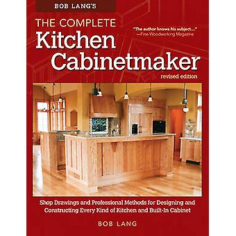 Bob Langs The Complete Kitchen Cabinetmaker Revised Editio by Robert W. Lang