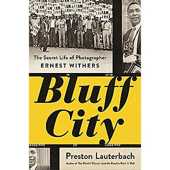 Bluff City - The Secret Life of Photographer Ernest Withers by Preston
