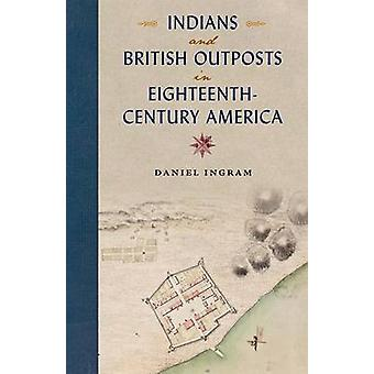 Indians and British Outposts in Eighteenth-century America by Daniel