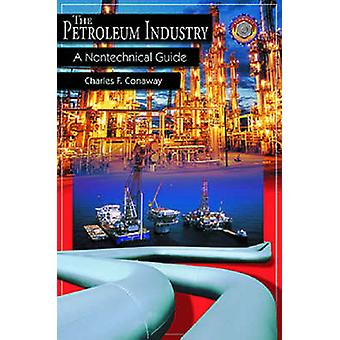 Petroleum Industry - A Nontechnical Guide by Charles F Conaway - 97808