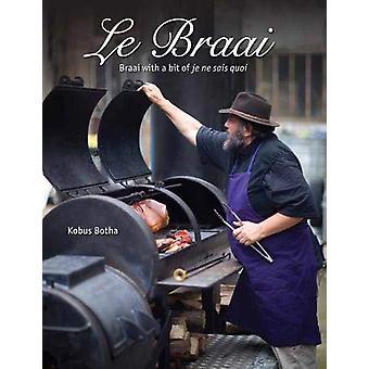 Le Braai - Braai with a bit of je ne sais quoi by Kobus Botha - 978143