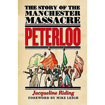Peterloo - The Story of the Manchester Massacre by Jacqueline Riding -