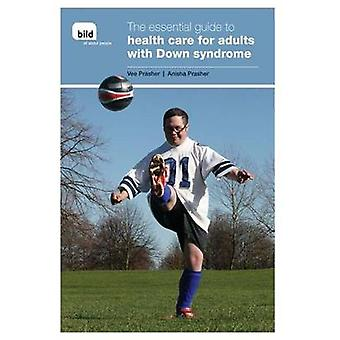 The Essential Guide to Health Care for Adults with Down Syndrome by V