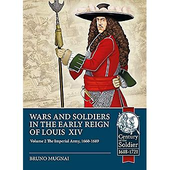 Wars and Soldiers in the Early Reign of Louis XIV - Volume 2 - the Impe