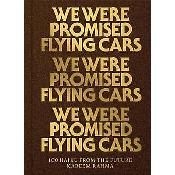 We Were Promised Flying Cars - 100 Haiku from the Future by Kareem Rah