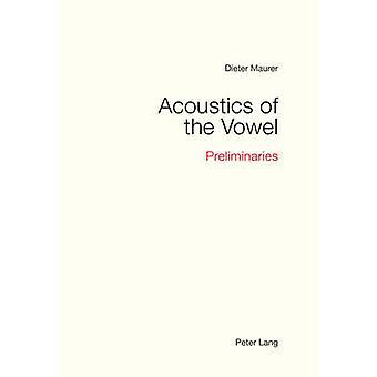 Akustik av vokalen - Preliminaries vid Dieter Maurer - 978303432031