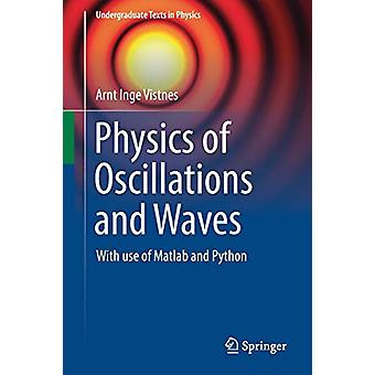Physics of Oscillations and Waves - With use of Matlab and Python by A