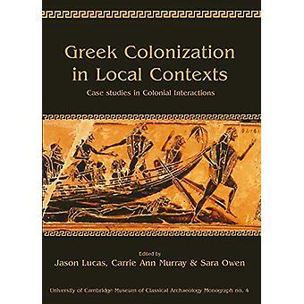 Greek Colonization in Local Contexts - Case Studies in Colonial Intera