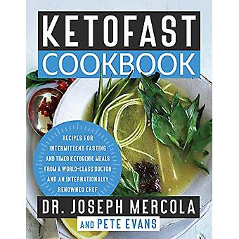 KetoFast Cookbook - Recipes for Intermittent Fasting and Timed Ketogen