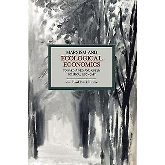 Marxism And Ecological Economics Toward A Red And Green Poltical Economy  Historical Materialism Volume 11 by Paul Burkett