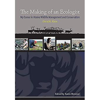 The Making of an Ecologist - My Career in Alaska Wildlife Management a