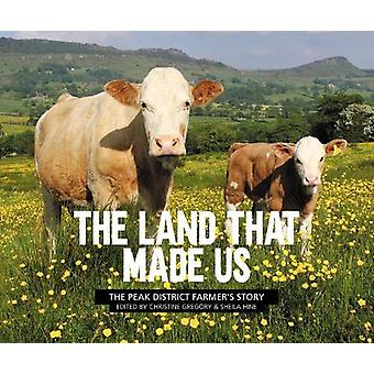 The Land That Made Us - The Peak District farmer's story by Christine
