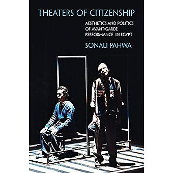 Theaters of Citizenship - Aesthetics and Politics of Avant-Garde Perfo