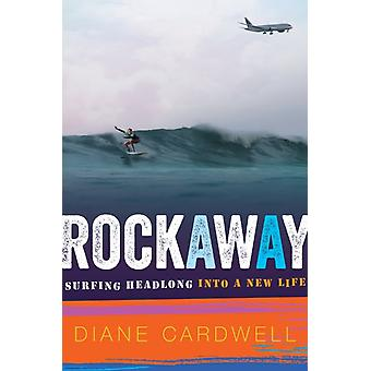 Rockaway  Surfing Headlong Into a New Life by Diane Cardwell