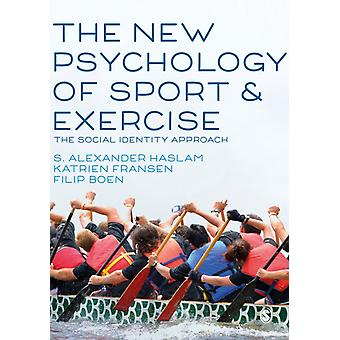 The New Psychology of Sport and Exercise by Edited by S Alexander Haslam & Edited by Katrien Fransen & Edited by Filip Boen