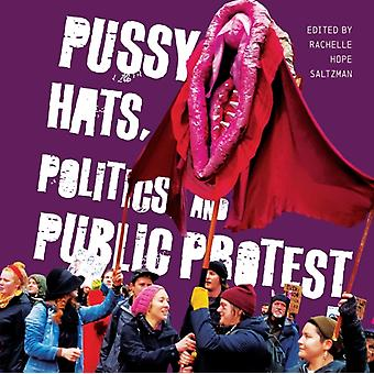 Pussy Hats Politics and Public Protest by Edited by Rachelle Hope Saltzman