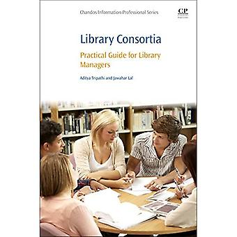 Library Consortia: Practical Guide for Library Managers (Chandos Information Professional Series)