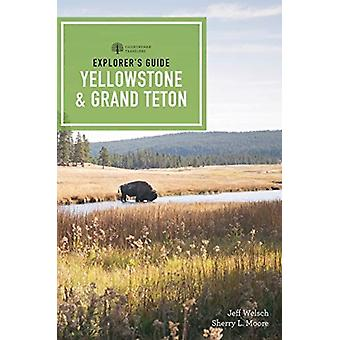 Explorers Guide Yellowstone Grand Teton National Parks door Sherry L. MooreJeff Welsch