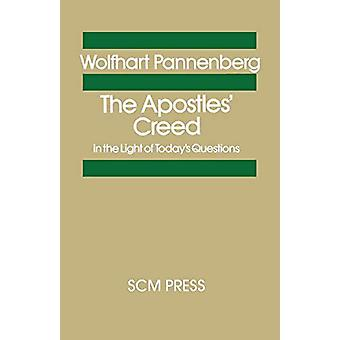 The Apostles's Creed in the Light of Today's Questions by Wolfhart Pa