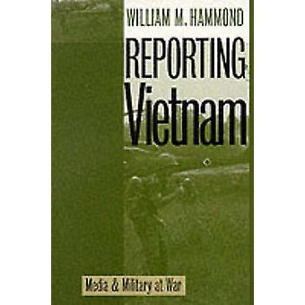 Reporting Vietnam - Media and Military at War by William M. Hammond -