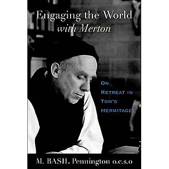 Engaging the World with Merton - On Retreat in Tom's Hermitage by M. B