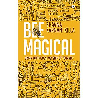 Bee Magical - Bring Out the Best Version of Yourself by Bhavna Karnani
