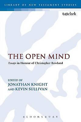 The Open Mind  Essays in Honour of Christopher Rowland by Edited by Kevin Sullivan & Edited by Jonathan Knight