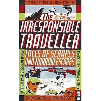 Irresponsible Traveller by Fogle & BenPalin & MichaelScott & JonathanBradt & HilaryKing & Simon & OBECalder & Simon