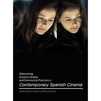 Reviewing Creative Critical and Commercial Practices in Contemporary Spanish Cinema