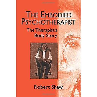 The Embodied Psychotherapist: The Therapist's Body Story