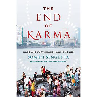 The End of Karma - Hope and Fury Among India's Young by Somini Sengupt